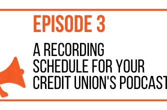EPISODE 3 - A RECORDING SCHEDULE FOR YOUR CREDIT UNION'S PODCAST - MARKETING THE MOVEMENT