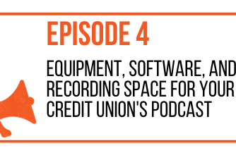 EPISODE 4 - EQUIPMENT, SOFTWARE, AND RECORDING SPACE FOR YOUR CREDIT UNION'S PODCAST - MARKETING THE MOVEMENT