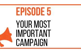 EPISODE 5 - YOUR MOST IMPORTANT CAMPAIGN - MARKETING THE MOVEMENT