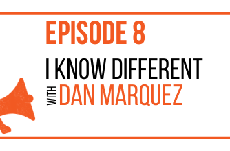 EPISODE 8 - I Know Different with Dan Marquez - MARKETING THE MOVEMENT