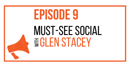 EPISODE 9 - Must-See Social with Glen Stacey - MARKETING THE MOVEMENT