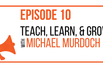 EPISODE 10 - Teach, Learn, & Grow with Michael Murdoch - MARKETING THE MOVEMENT