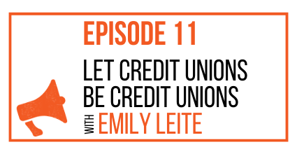 EPISODE 11 - Let Credit Unions Be Credit Unions with Emily Leite - MARKETING THE MOVEMENT