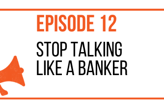 EPISODE 12 - Stop Talking Like a Banker - MARKETING THE MOVEMENT