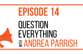 EPISODE 14 - Question Everything with Andrea Parrish - MARKETING THE MOVEMENT