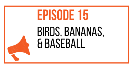 EPISODE 15 - Birds, Bananas, & Baseball - MARKETING THE MOVEMENT