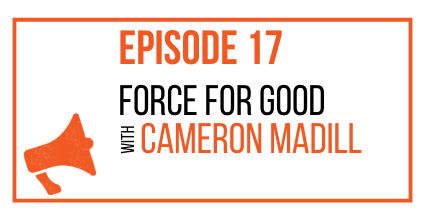 episode 17 - force for good with Cameron Madill
