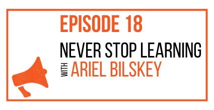 EPISODE 18 - Never Stop Learning with Ariel Bilskey - MARKETING THE MOVEMENT